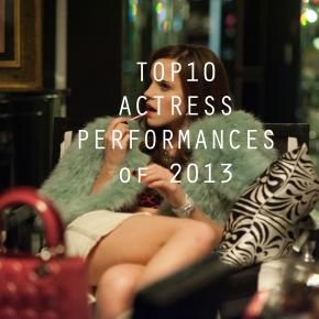 Top 10 Actress Performances of2013